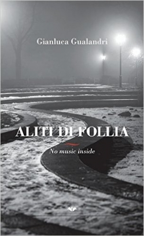 Aliti di follia. No music inside - Gianluca Gualandri - Bookstore